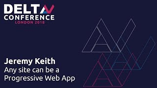 Any Site can be a Progressive Web App - Jeremy Keith | DeltaV 2018