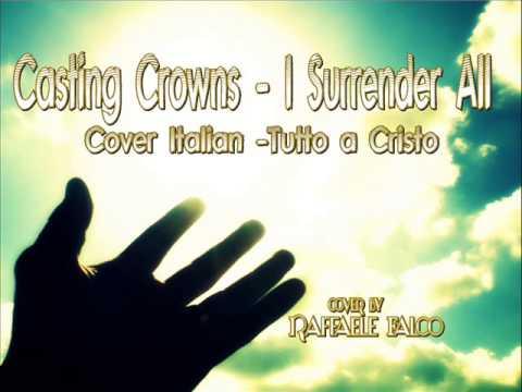 Casting Crowns I Surrender All - Raffaele Falco