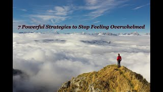 7 Powerful Strategies to Stop Feeling Overwhelmed