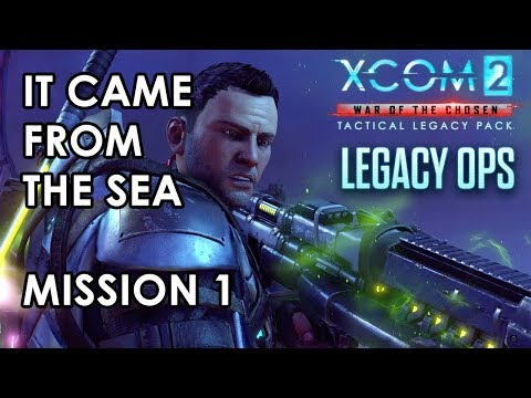 XCOM 2 - It Came From the Sea - Mission 1 Gameplay - Tactical Legacy Pack |