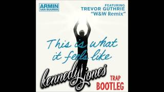 Armin Van Buuren-This Is What It Feels Like (W&W RMX)(Kennedy Jones Trap Bootleg)