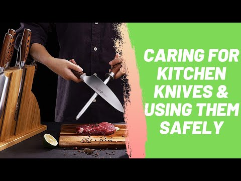 Caring for Kitchen Knives & Using Them Safely