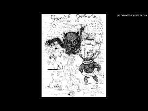 Daniel Johnston - Love will see you through