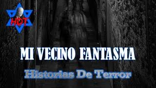 MI VECINO FANTASMA Relatos de Horror |Historias De Terror| HDT