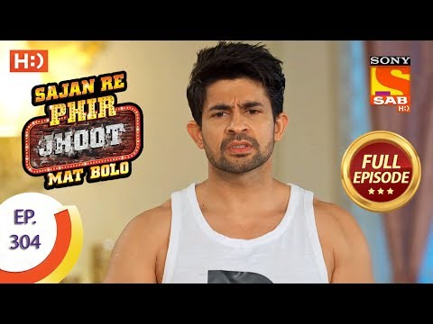 Sajan Re Phir Jhoot Mat Bolo - Ep 304 - Full Episode - 26th July, 2018