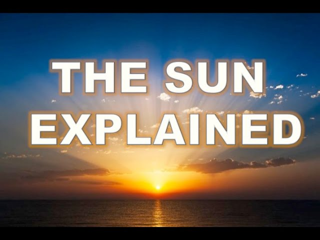 Flat Earth - The Sun Explained