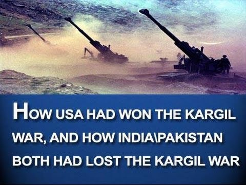 How USA had won the Kargil war, and how India\Pakistan both had lost the Kargil war - H2402