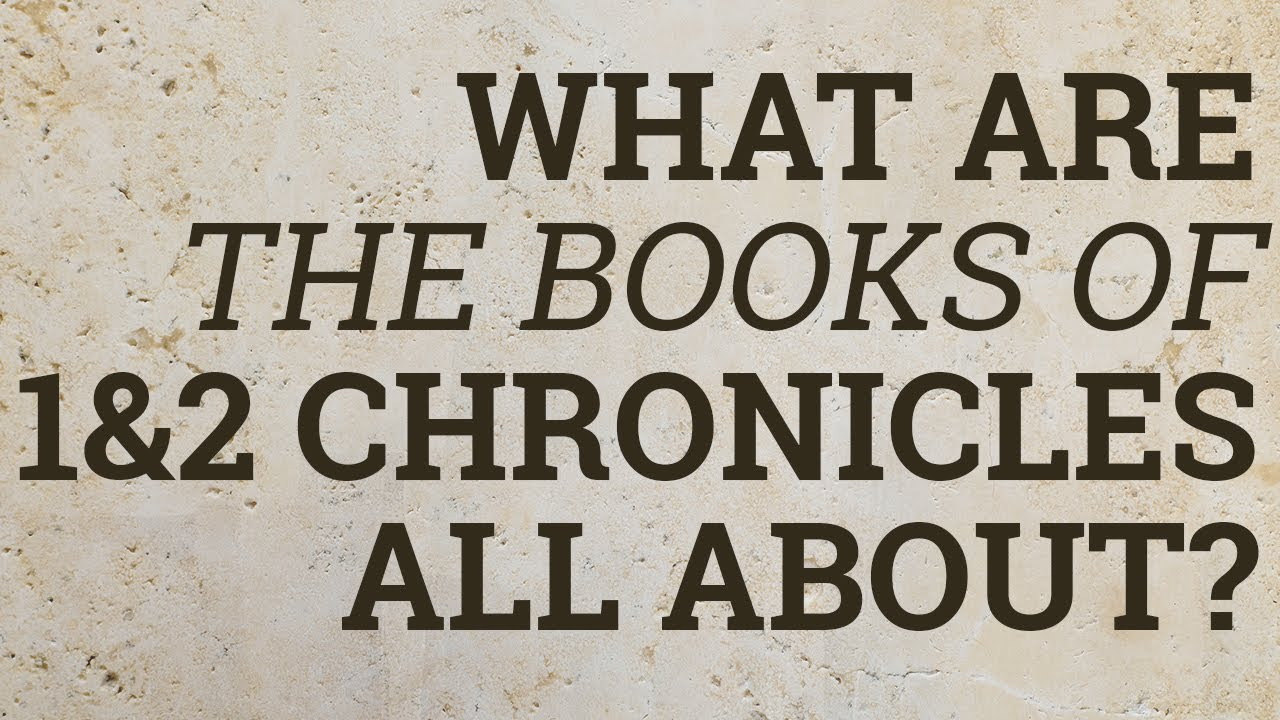 What Are the Books of 1 and 2 Chronicles All About?