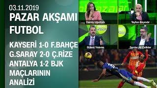 Kayseri 1-0 F.Bahçe, G.Saray 2-0 Ç.Rize ve Antalya 1-2 BJK yorumları -Pazar Akşamı Futbol 03.11.2019