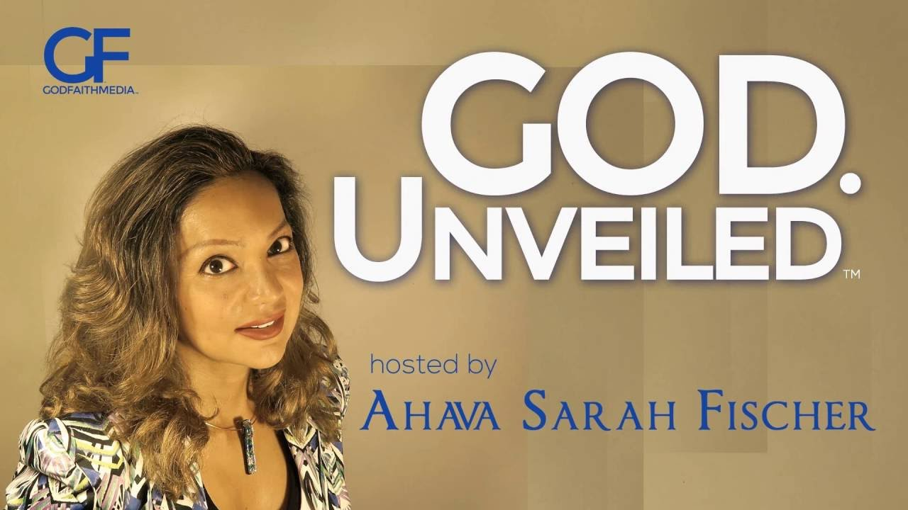 God  Unveiled Hosted by Ahava Sarah Fischer