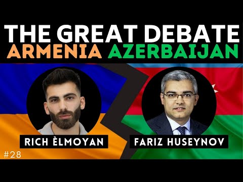 DEBATE: Armenia-Azerbaijan W/ Rich Èlmoyan \u0026 Fariz Huseynov | The Great Debate #28