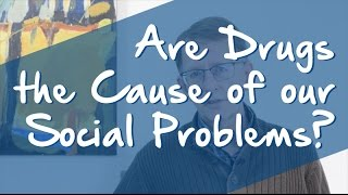 Are Drugs the Cause of our Social Problems?