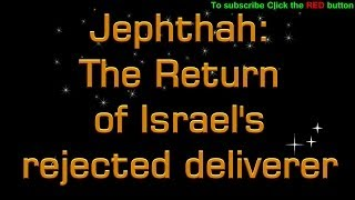 Christ in the Judges Study 6 Jephthah   The Return of Israel