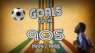 Goals of the 90s | top 10 | 94/95 | retro football