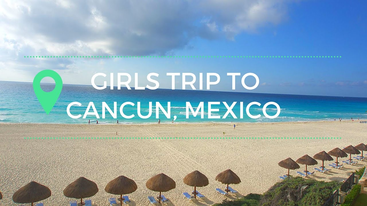 Cancun Trip Girls Trip To Cancun Summer 2016