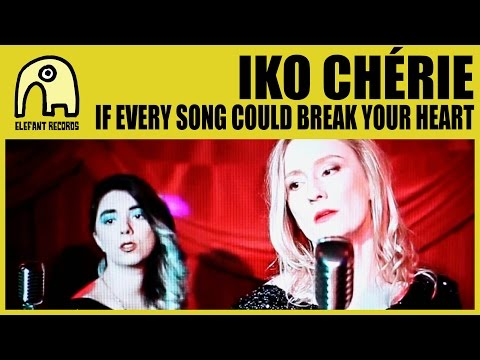 IKO CHÉRIE - If Every Song Could Break Your Heart [Official]