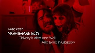 "NiGHTMARE BOY - ""Chivalry Is Alive And Well And Living In Glasgow"" (Official Music Video)"