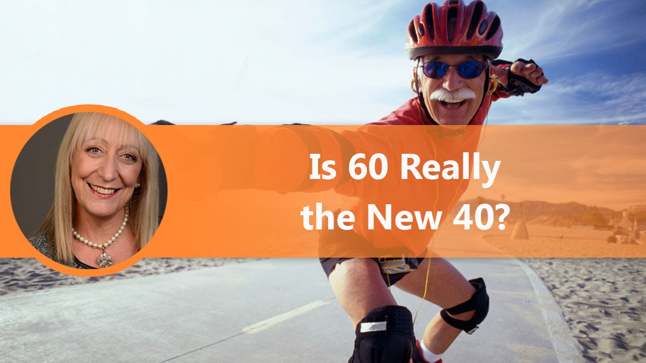 Is 60 The New 40?  Changing Perceptions On Aging  Youtube