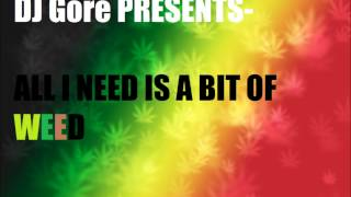 Dj Gore-All I Need Is A Bit Of Weed