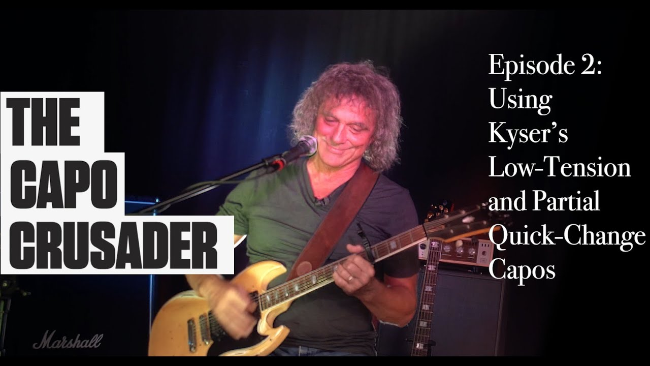 Capo Crusader, Episode 2: Using Kyser's Low-Tension and Partial Quick-Change Capos