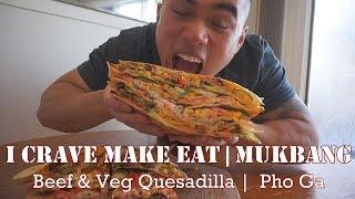 QT| BEEF QUESADILLA & PHO GA |  MUKBANG | I CRAVE MAKE & EAT