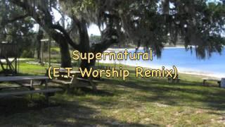 Supernatural (E.T. Worship Remix)