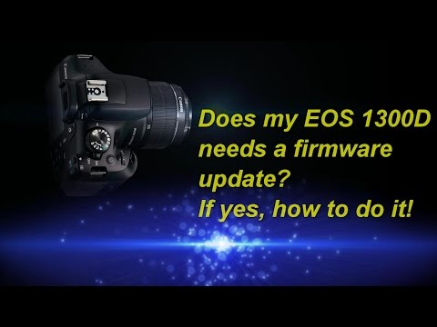 Canon EOS1300D/T6 - Does My Camera Needs A Firmware Update? If Yes, How To Do It.