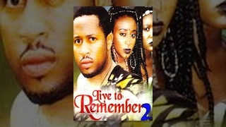 Live To Remember Part 2 -- Latest Nigerian Nollywood Drama Movie English Full HD