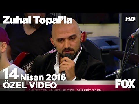 Ahmet'ten İsyan  şarkısı... Zuhal Topal'la 14 Nisan 2016