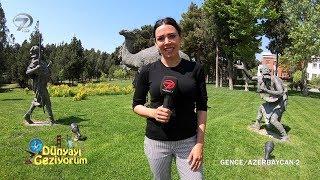 Dünyayı Geziyorum - Azerbaycan-2 | 17 Haziran 2018