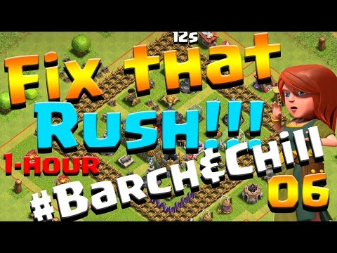 Clash of Clans: Let's FIX THIS RUSH! ep6 - 1 Hour #Barch&Chill + AQ lv4