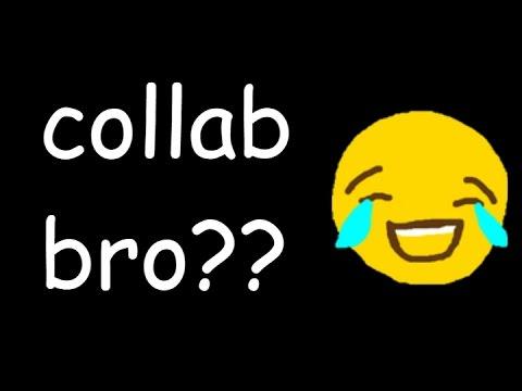 COLLAB BRO??!! - YouTube