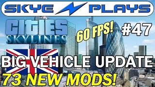 Cities: Skylines Building London #47 ►BIG Vehicle Mod Update! (Part 2)◀ Gameplay  [60 FPS]