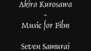 Akira Kurosawa--Music for Film: Seven Samurai Part 1