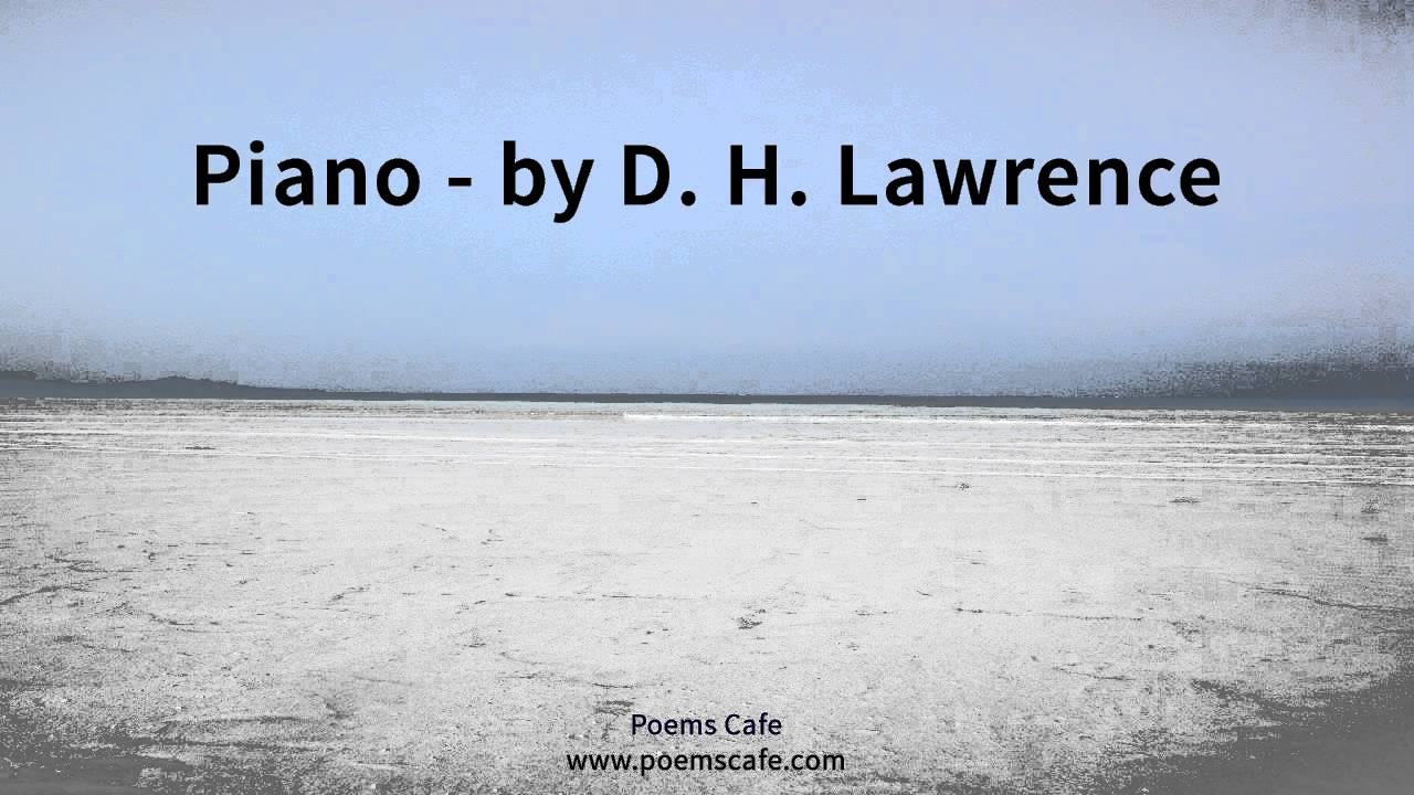 piano dh lawrence A look at the poem piano by dh lawrence  a child sitting under the piano, in  the boom of the tingling strings and pressing the small,.