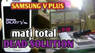 Samsung galaxy v plus dead solution