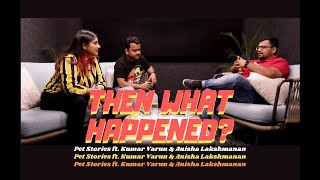 Pet Stories ft. Kumar Varun & Anisha Lakshmanan | Then What Happened? | Season 02 Episode 03