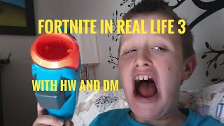 Fortnite in real life 3 with HW and DM