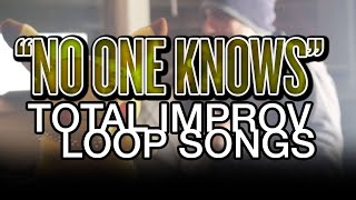 """Totally Improvised Loop Songs - """"No One Knows"""" (Where It Goes)"""