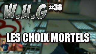 W.U.G ? S03 #38 - Les choix mortels