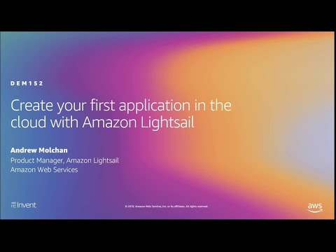 AWS re:Invent 2019: Create your first application in the cloud with Amazon Lightsail (DEM152)