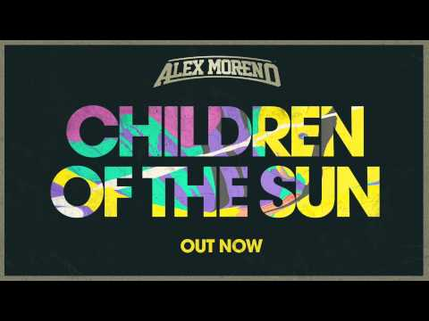 Alex Moreno - Children of the Sun (Radio Edit) [OUT NOW]