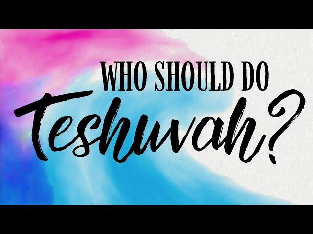 Who Should Do TESHUVAH?