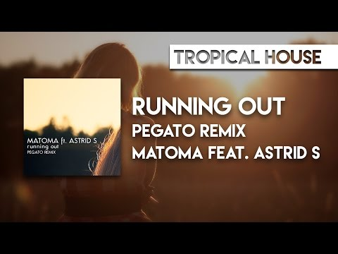 Matoma feat. Astrid S - Running Out (Pegato Remix)