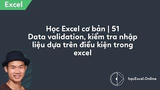 Hướng dẫn EXCEL #51 Data validation, kiểm tra nhập liệu dựa trên điều kiện trong excel