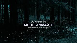 Night Landscape | 2018 Deep Progressive House Set | By Johnny M