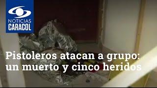 Pistoleros atacan a grupo que veía el partido de Colombia: hay un muerto y cinco heridos
