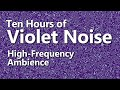 Download Ten Hours of Violet Noise  - Ambient Sound MP3 song and Music Video