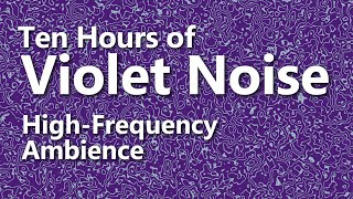 Ten Hours of Violet Noise  - Ambient Sound - High Frequency