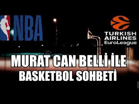 Murat Can Belli ile Basketbol Sohbeti - NBA,EUROLEAGUE,BASKETBOL Sohbeti
